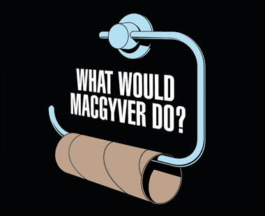 Never lose your MacGyver instinct
